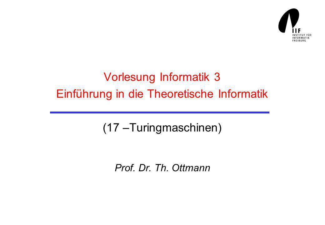Vorlesung Informatik 3 Einführung in die Theoretische Informatik (17 –Turingmaschinen)