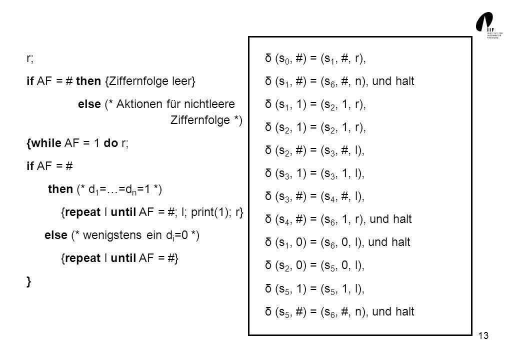 r;if AF = # then {Ziffernfolge leer} else (* Aktionen für nichtleere Ziffernfolge *) {while AF = 1 do r;