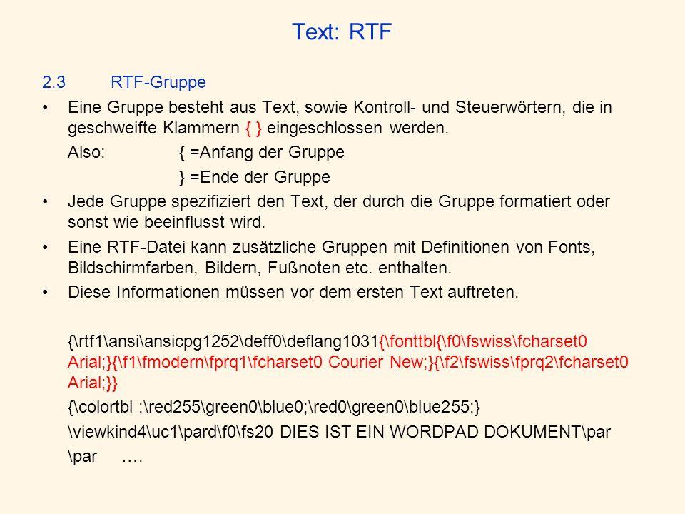 Text: RTF 2.3 RTF-Gruppe. Eine Gruppe besteht aus Text, sowie Kontroll- und Steuerwörtern, die in geschweifte Klammern { } eingeschlossen werden.