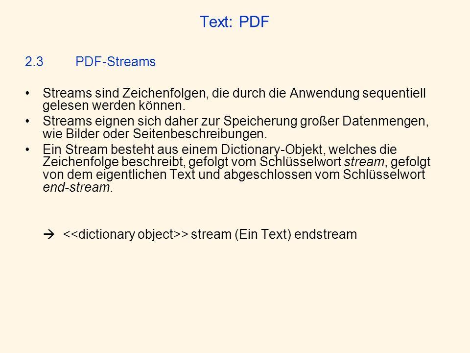 Text: PDF 2.3 PDF-Streams. Streams sind Zeichenfolgen, die durch die Anwendung sequentiell gelesen werden können.