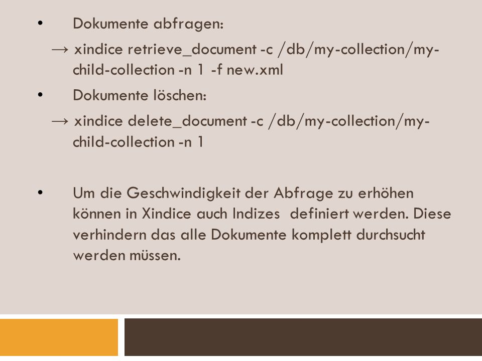 Dokumente abfragen: → xindice retrieve_document -c /db/my-collection/my- child-collection -n 1 -f new.xml.