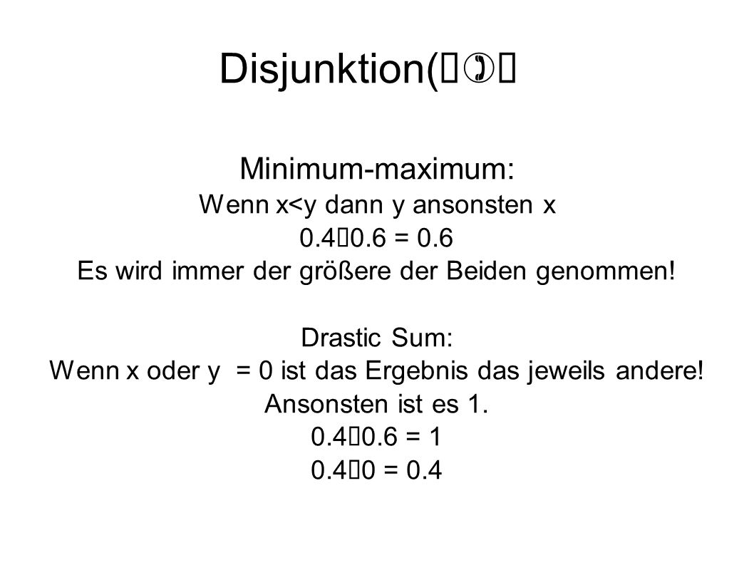 Disjunktion(∨)‏ Minimum-maximum: Wenn x<y dann y ansonsten x
