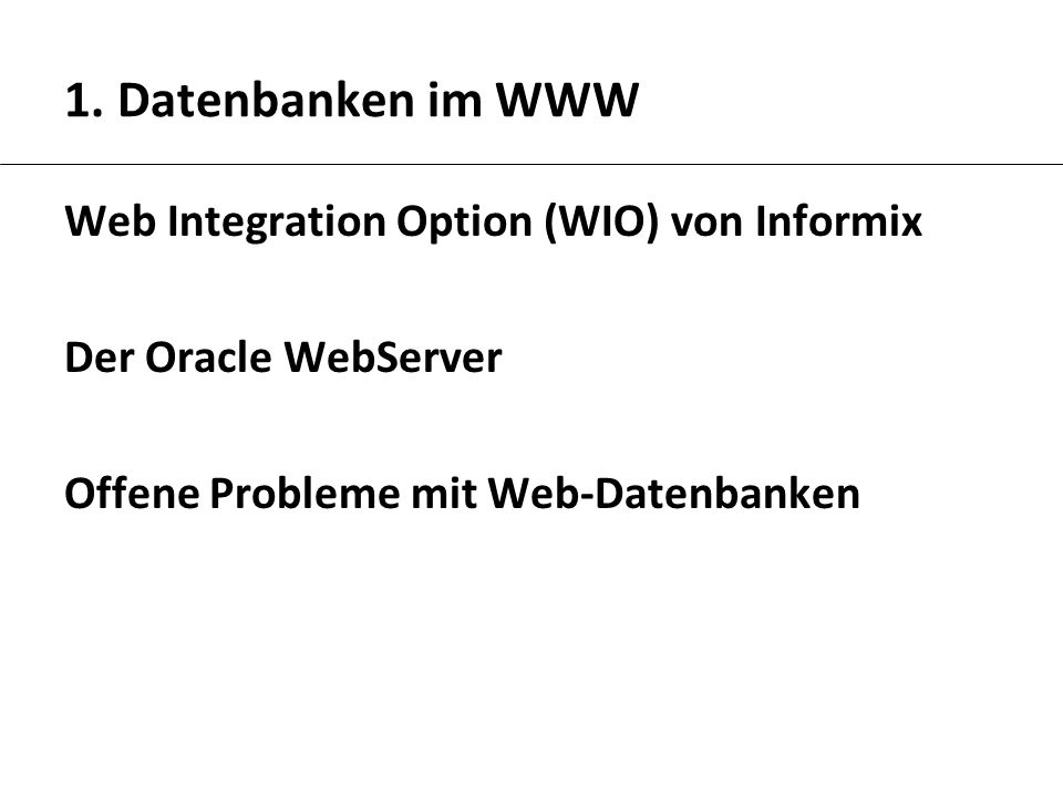 1. Datenbanken im WWW Web Integration Option (WIO) von Informix