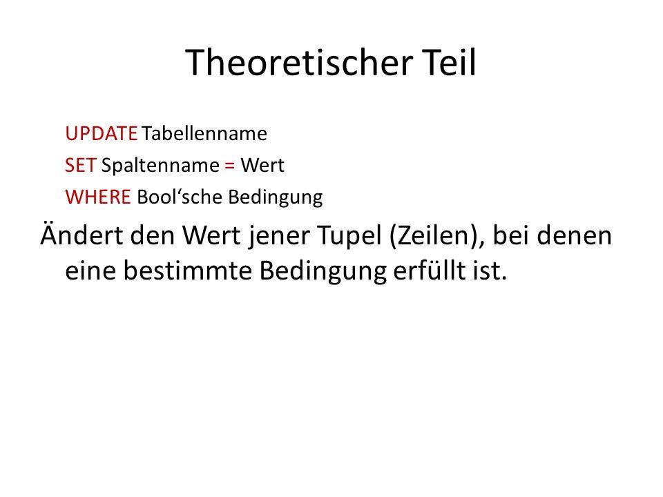 Theoretischer TeilUPDATE Tabellenname. SET Spaltenname = Wert. WHERE Bool'sche Bedingung.