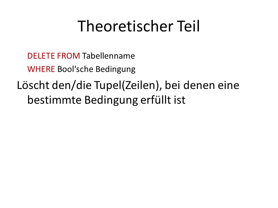 Theoretischer Teil DELETE FROM Tabellenname. WHERE Bool'sche Bedingung.