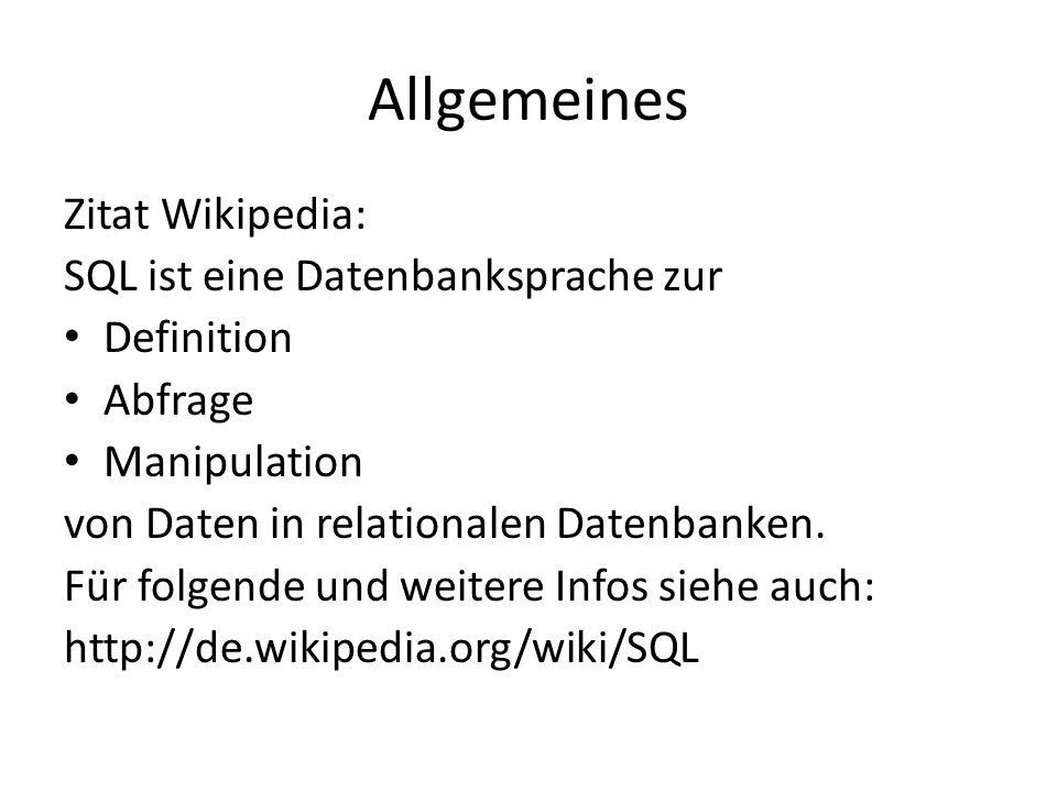 Allgemeines Zitat Wikipedia: SQL ist eine Datenbanksprache zur