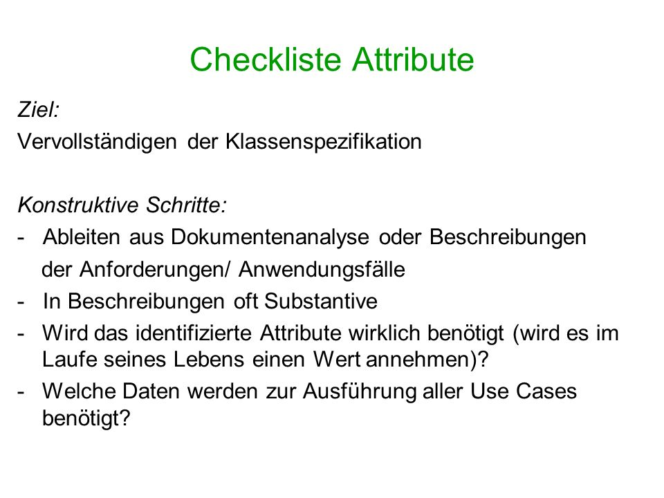 Checkliste Attribute Ziel: Vervollständigen der Klassenspezifikation