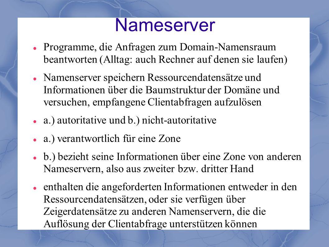 Nameserver Programme, die Anfragen zum Domain-Namensraum beantworten (Alltag: auch Rechner auf denen sie laufen)