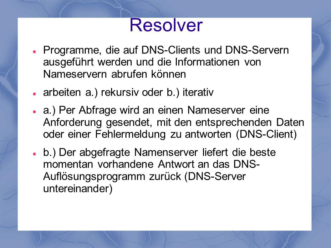 Resolver Programme, die auf DNS-Clients und DNS-Servern ausgeführt werden und die Informationen von Nameservern abrufen können.