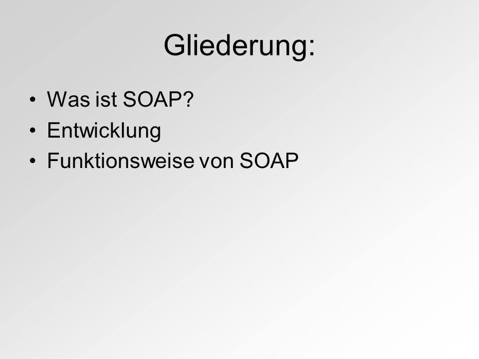 Gliederung: Was ist SOAP Entwicklung Funktionsweise von SOAP