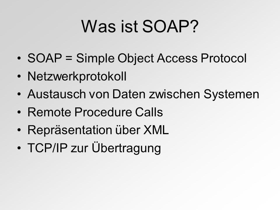 Was ist SOAP SOAP = Simple Object Access Protocol Netzwerkprotokoll