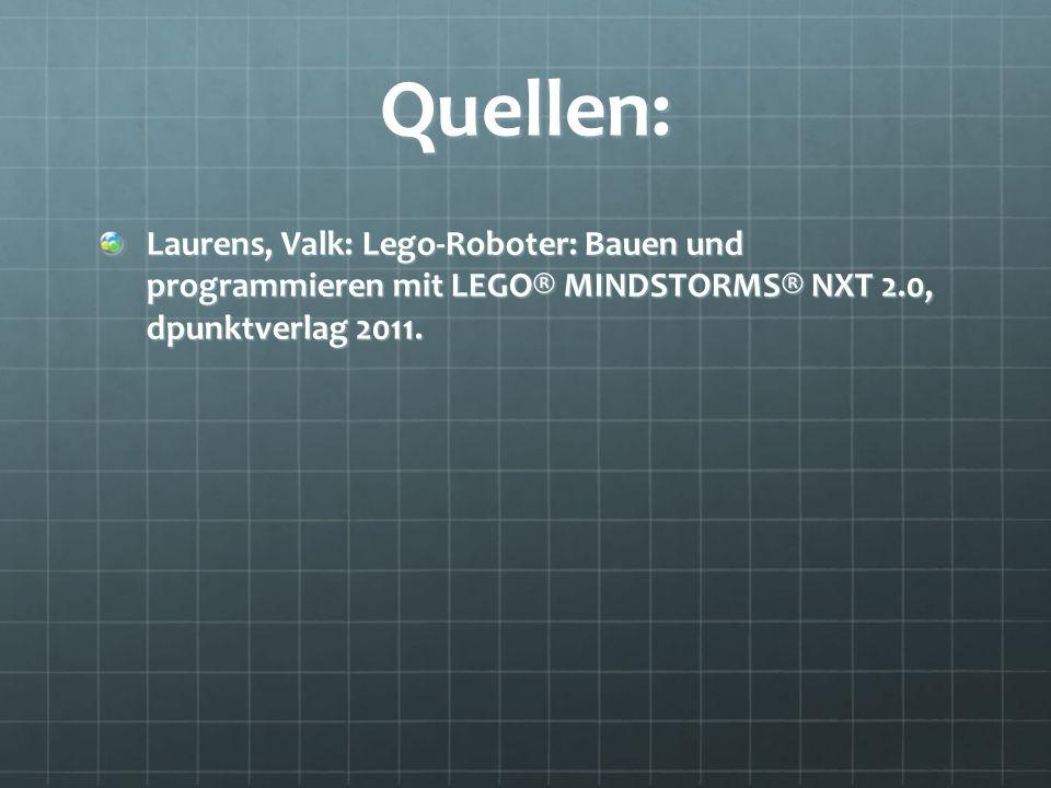 Quellen: Laurens, Valk: Lego-Roboter: Bauen und programmieren mit LEGO® MINDSTORMS® NXT 2.0, dpunktverlag 2011.