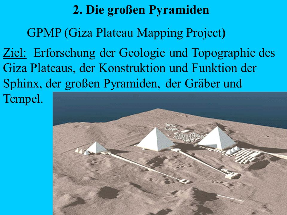 2. Die großen PyramidenGPMP (Giza Plateau Mapping Project)