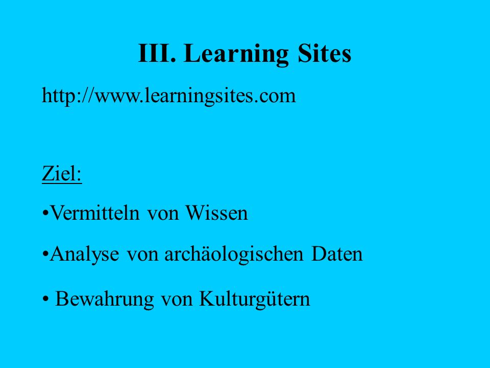 III. Learning Sites http://www.learningsites.com Ziel: