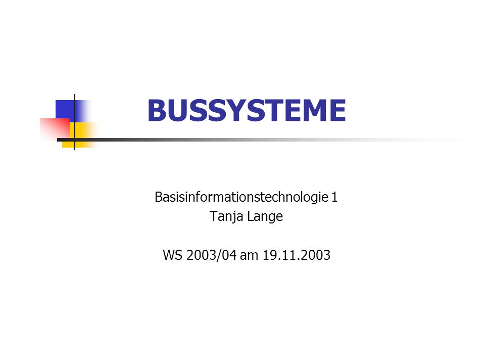 Basisinformationstechnologie 1 Tanja Lange WS 2003/04 am 19.11.2003