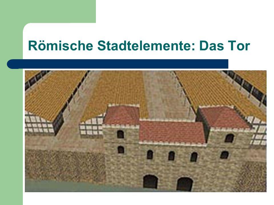 Römische Stadtelemente: Das Tor