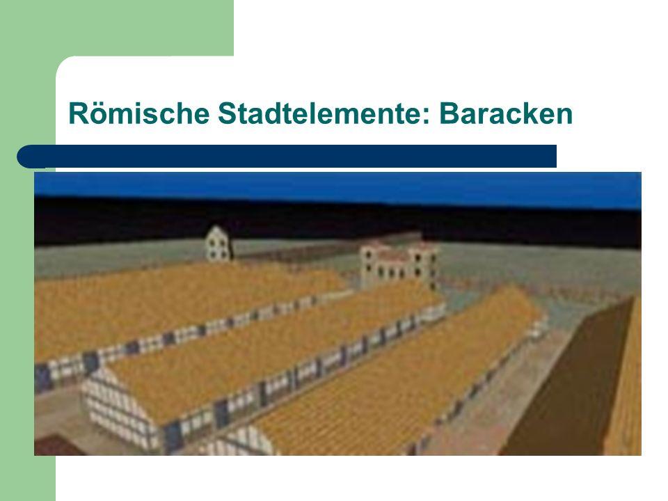 Römische Stadtelemente: Baracken