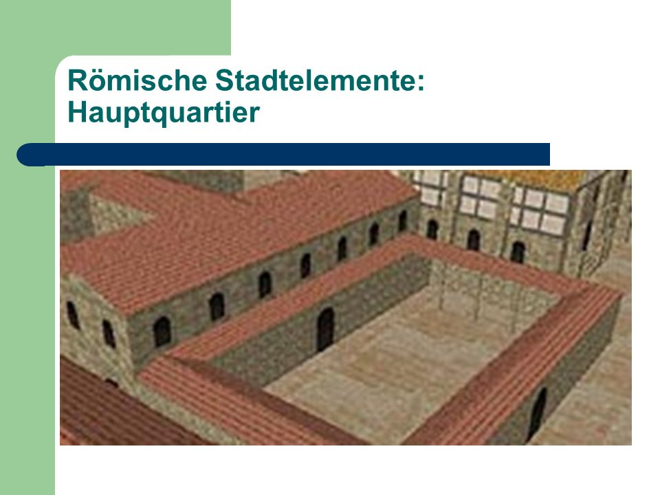 Römische Stadtelemente: Hauptquartier