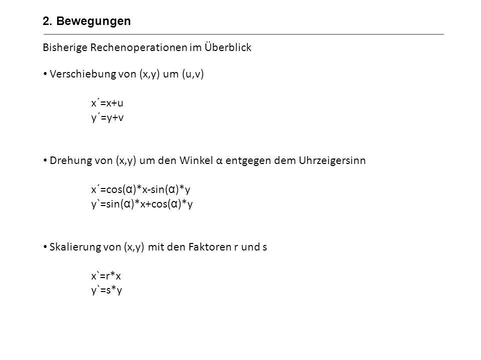2. Bewegungen Bisherige Rechenoperationen im Überblick. Verschiebung von (x,y) um (u,v) x´=x+u. y´=y+v.