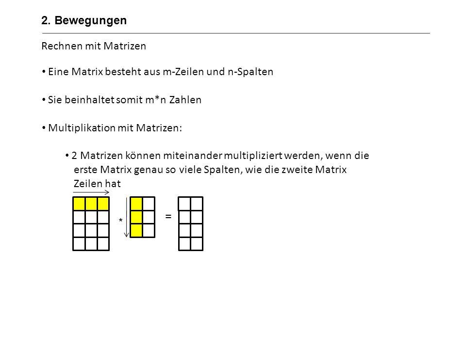 2. Bewegungen Rechnen mit Matrizen. Eine Matrix besteht aus m-Zeilen und n-Spalten. Sie beinhaltet somit m*n Zahlen.