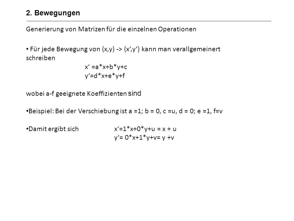 2. BewegungenGenerierung von Matrizen für die einzelnen Operationen. Für jede Bewegung von (x,y) -> (x',y') kann man verallgemeinert schreiben.