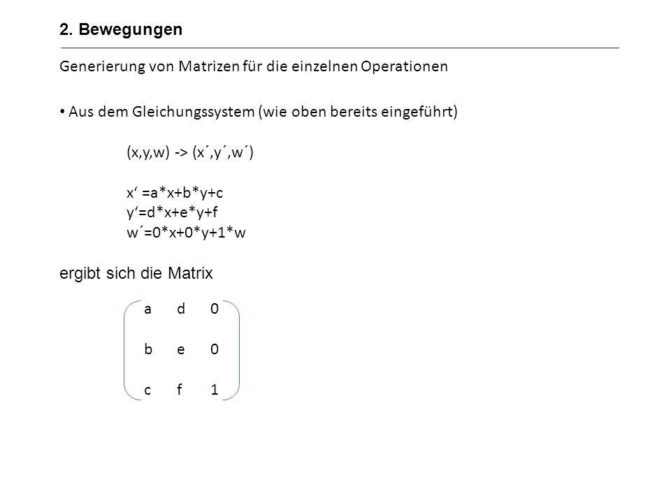 2. Bewegungen Generierung von Matrizen für die einzelnen Operationen. Aus dem Gleichungssystem (wie oben bereits eingeführt)