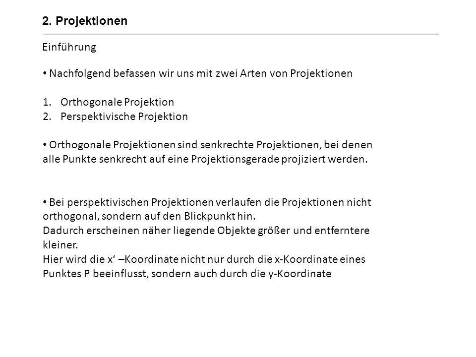 2. Projektionen Einführung. Nachfolgend befassen wir uns mit zwei Arten von Projektionen. Orthogonale Projektion.