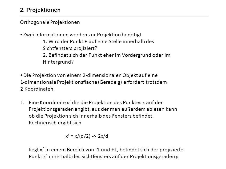 2. Projektionen Orthogonale Projektionen. Zwei Informationen werden zur Projektion benötigt.