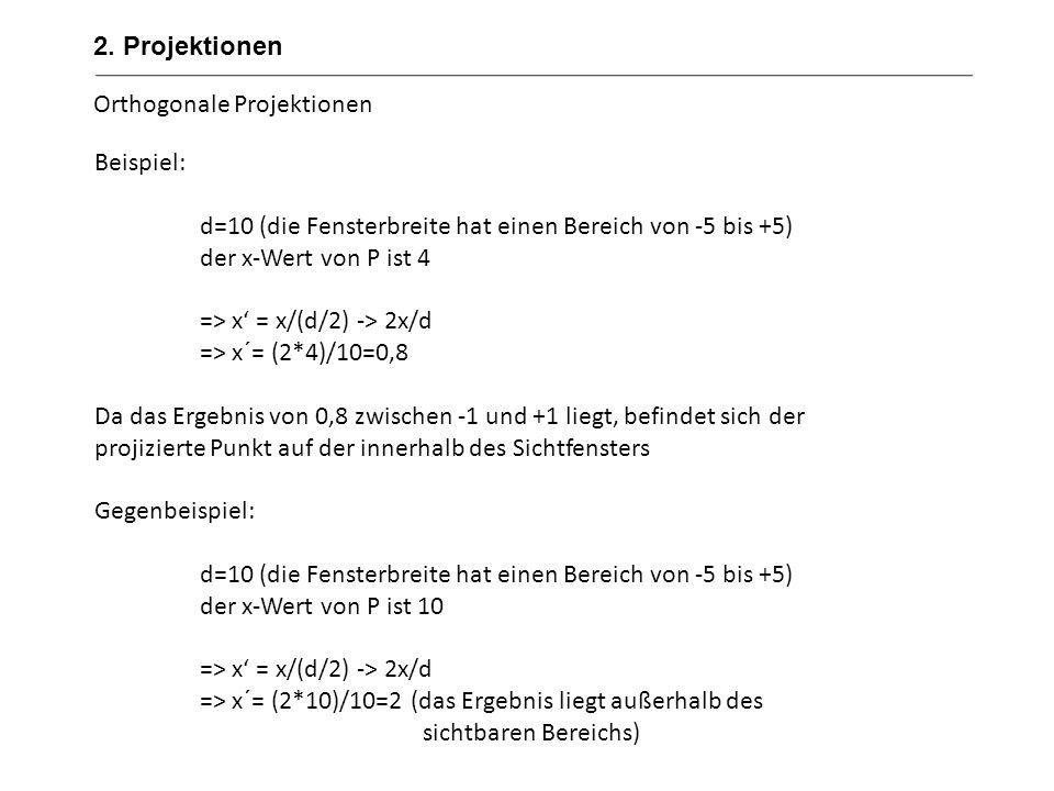 2. Projektionen Orthogonale Projektionen. Beispiel: d=10 (die Fensterbreite hat einen Bereich von -5 bis +5)