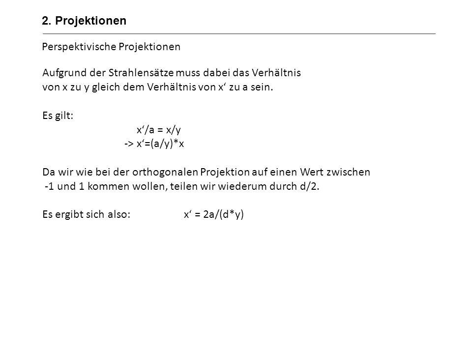2. Projektionen Perspektivische Projektionen. Aufgrund der Strahlensätze muss dabei das Verhältnis.
