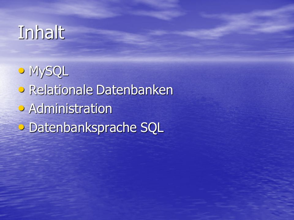 Inhalt MySQL Relationale Datenbanken Administration