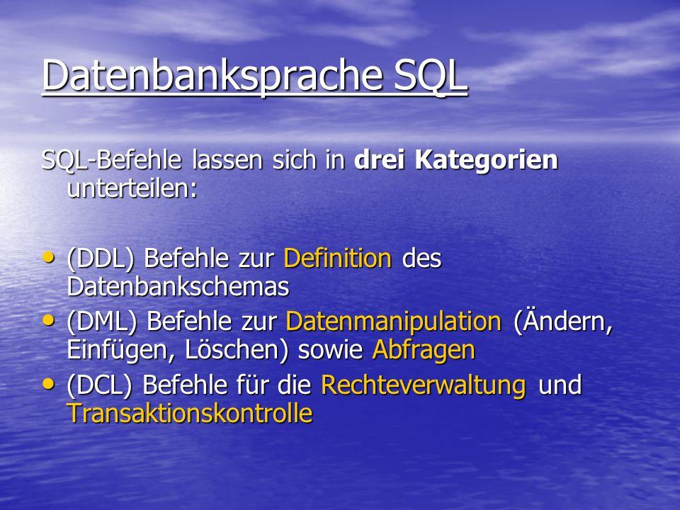 Datenbanksprache SQL SQL-Befehle lassen sich in drei Kategorien unterteilen: (DDL) Befehle zur Definition des Datenbankschemas.