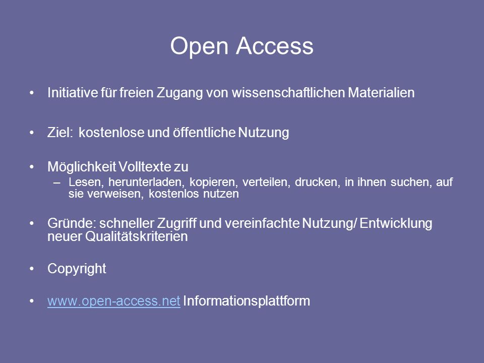 Open AccessInitiative für freien Zugang von wissenschaftlichen Materialien. Ziel: kostenlose und öffentliche Nutzung.