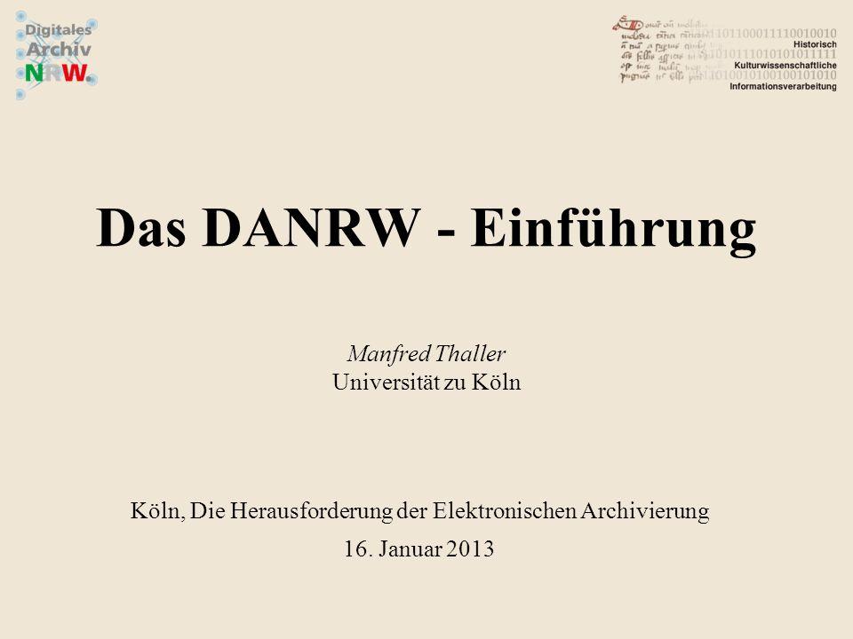 Das DANRW - Einführung Manfred Thaller Universität zu Köln