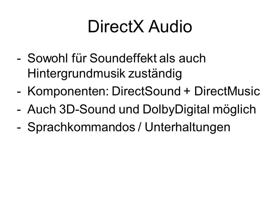 DirectX Audio Sowohl für Soundeffekt als auch Hintergrundmusik zuständig. Komponenten: DirectSound + DirectMusic.