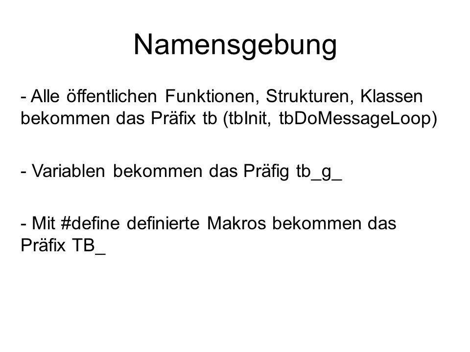 Namensgebung Alle öffentlichen Funktionen, Strukturen, Klassen bekommen das Präfix tb (tbInit, tbDoMessageLoop)
