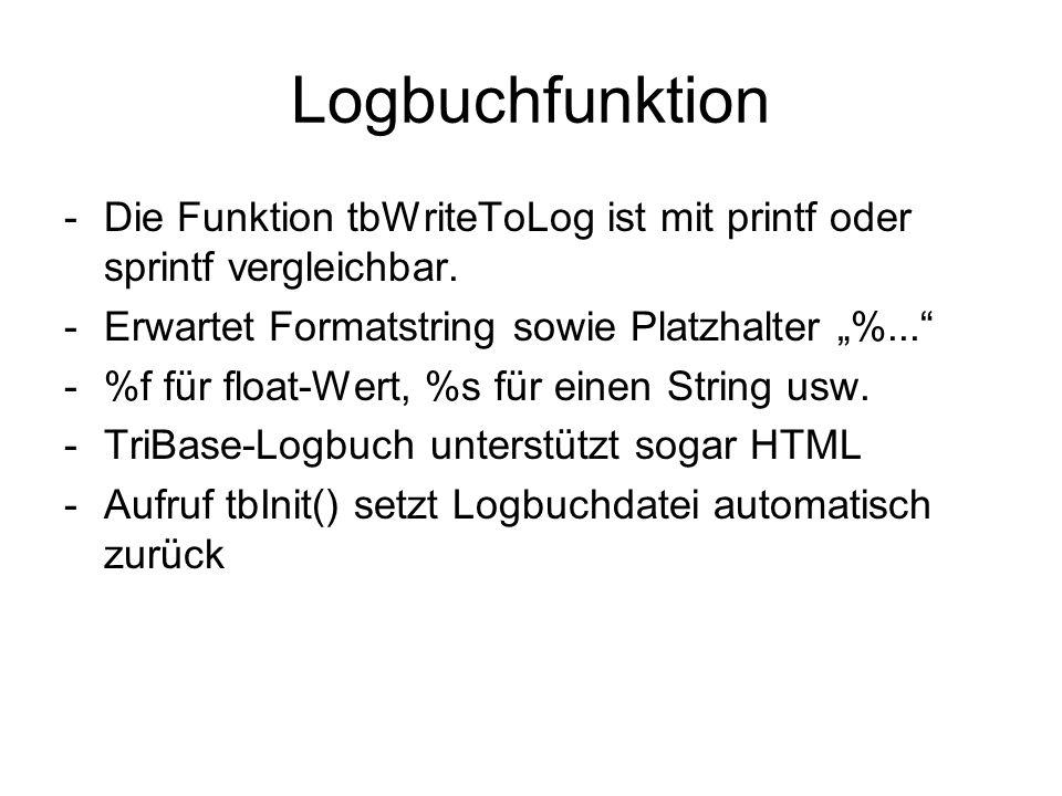 """Logbuchfunktion Die Funktion tbWriteToLog ist mit printf oder sprintf vergleichbar. Erwartet Formatstring sowie Platzhalter """"%..."""