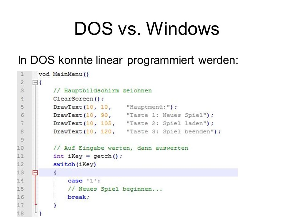 DOS vs. Windows In DOS konnte linear programmiert werden: