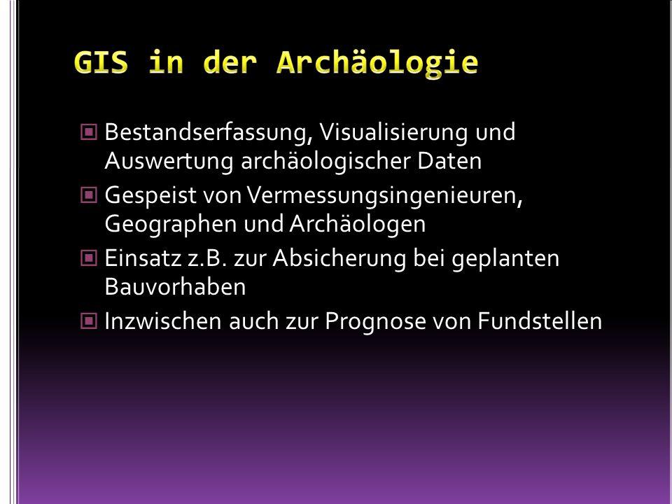 GIS in der Archäologie Bestandserfassung, Visualisierung und Auswertung archäologischer Daten.