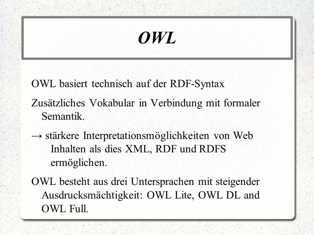 OWL OWL basiert technisch auf der RDF-Syntax
