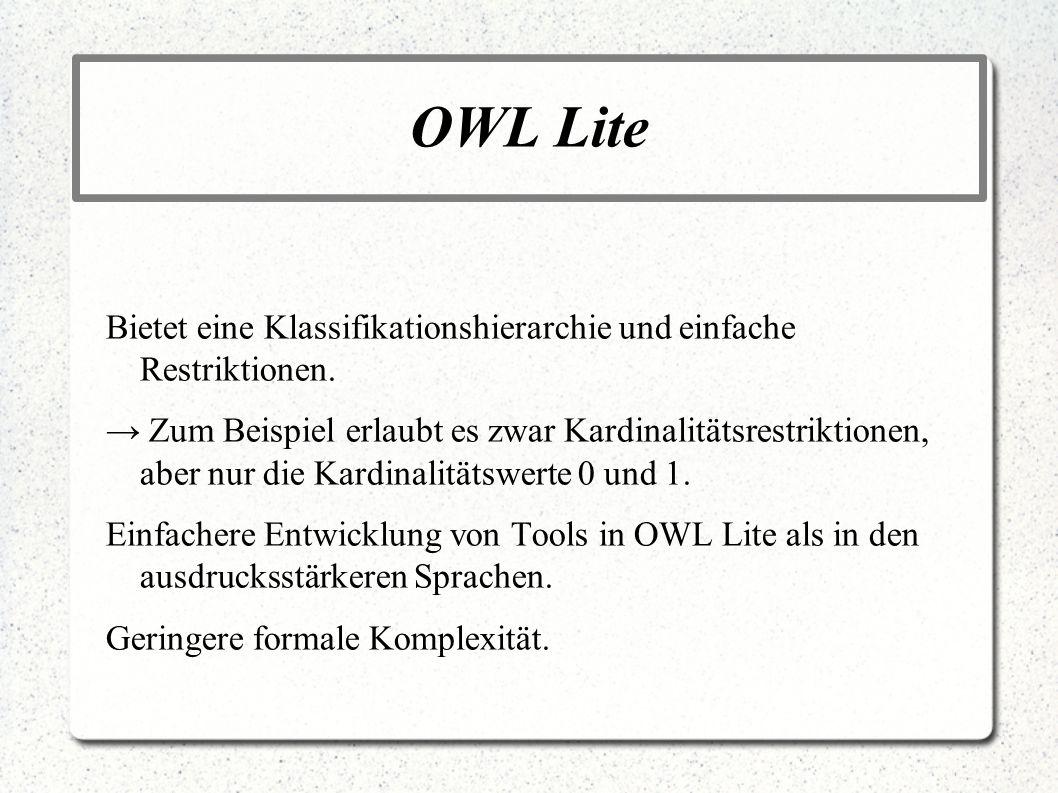 OWL LiteBietet eine Klassifikationshierarchie und einfache Restriktionen.