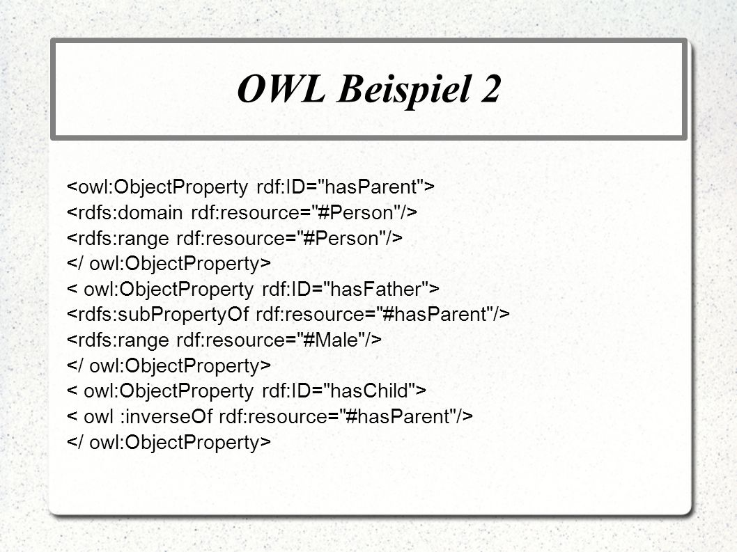 OWL Beispiel 2 <owl:ObjectProperty rdf:ID= hasParent >