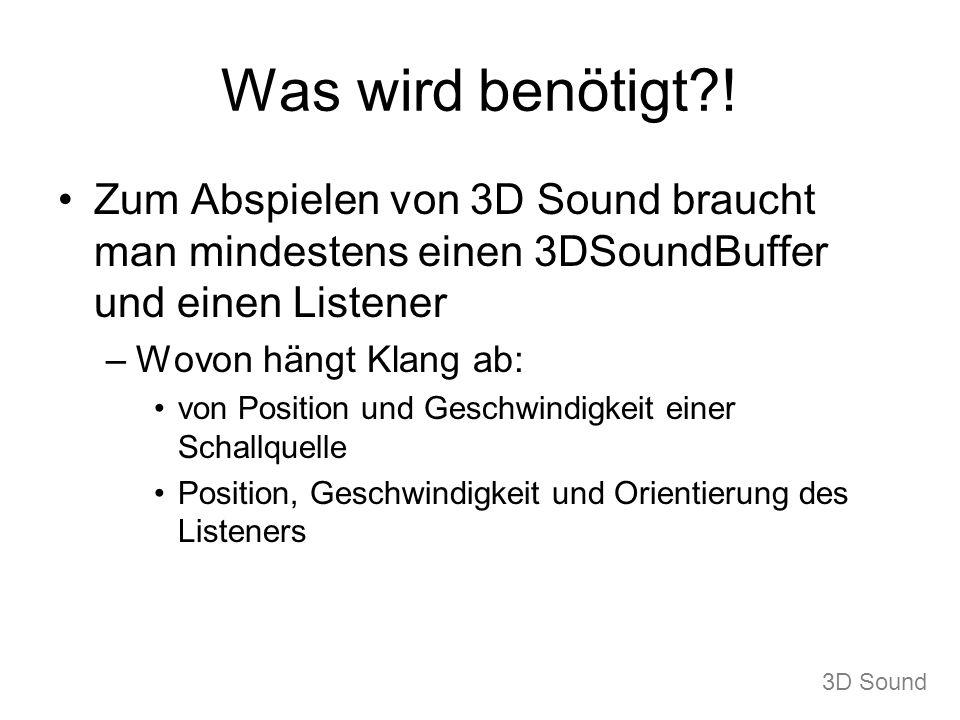 Was wird benötigt ! Zum Abspielen von 3D Sound braucht man mindestens einen 3DSoundBuffer und einen Listener.