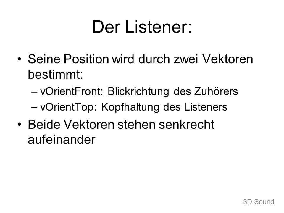 Der Listener: Seine Position wird durch zwei Vektoren bestimmt: