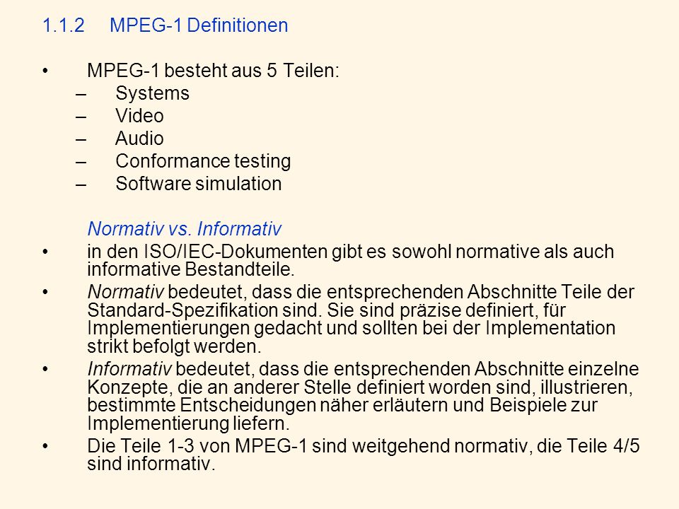 1.1.2 MPEG-1 DefinitionenMPEG-1 besteht aus 5 Teilen: Systems. Video. Audio. Conformance testing. Software simulation.