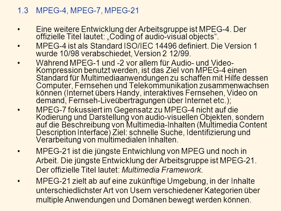 """1.3 MPEG-4, MPEG-7, MPEG-21Eine weitere Entwicklung der Arbeitsgruppe ist MPEG-4. Der offizielle Titel lautet: """"Coding of audio-visual objects ."""