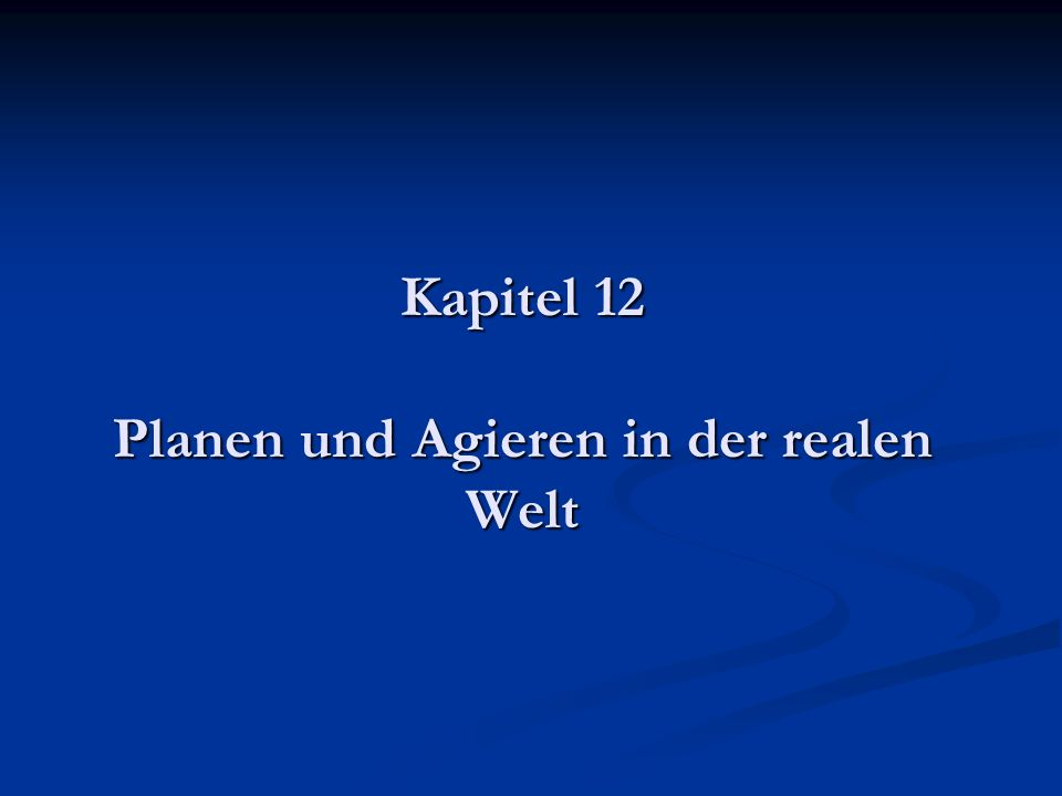 Kapitel 12 Planen und Agieren in der realen Welt