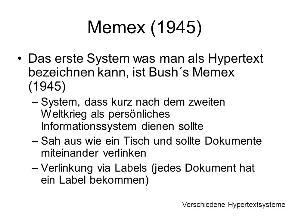 Memex (1945) Das erste System was man als Hypertext bezeichnen kann, ist Bush´s Memex (1945)