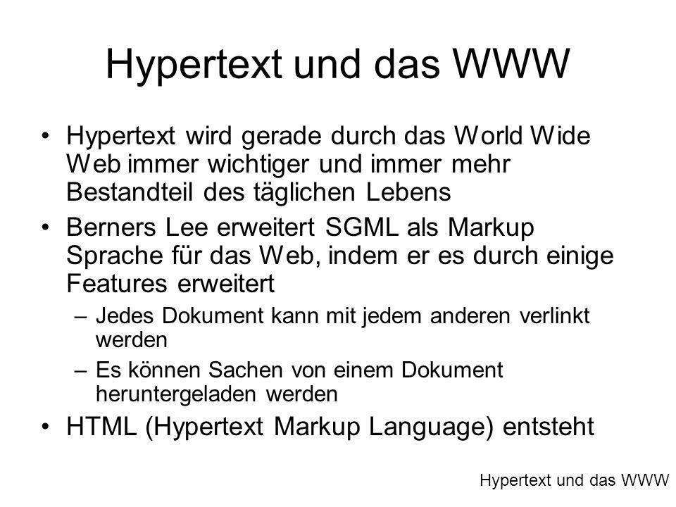 Hypertext und das WWW Hypertext wird gerade durch das World Wide Web immer wichtiger und immer mehr Bestandteil des täglichen Lebens.
