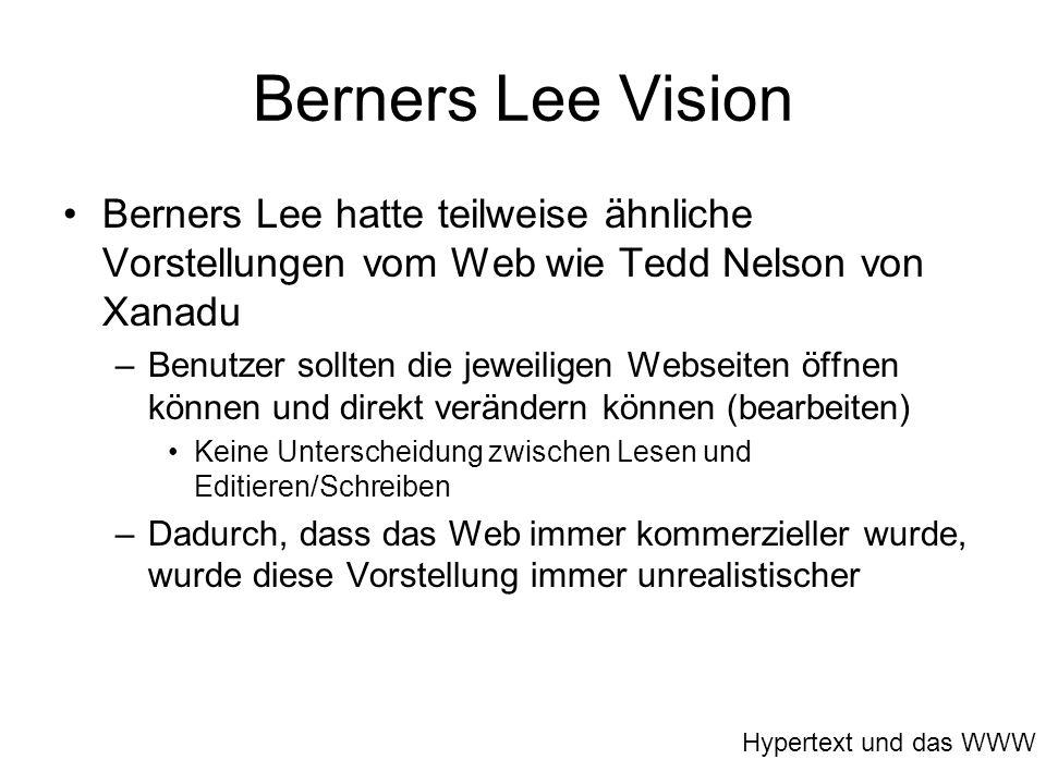 Berners Lee Vision Berners Lee hatte teilweise ähnliche Vorstellungen vom Web wie Tedd Nelson von Xanadu.